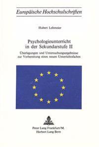 Psychologieunterricht in Der Sekundarstufe II: Ueberlegungen Und Untersuchungsergebnisse Zur Vorbereitung Eines Neuen Unterrichtsfaches