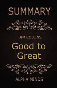 Summary: Good to Great by Jim Collins: Why Some Companies Make the Leap...and Others Don't