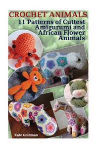 Crochet Animals: 11 Patterns of Cuttest Amigurumi and African Flower Animals: (Crochet Stitches, Crochet Patterns)