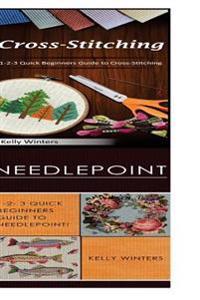 Cross-Stitching & Needlepoint: 1-2-3 Quick Beginners Guide to Cross-Stitching! & 1-2-3 Quick Beginners Guide to Needlepoint!