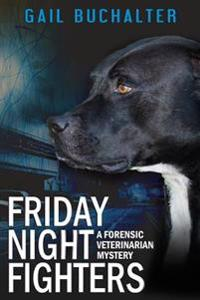 Friday Night Fighters: A Forensic Veterinarian Mystery