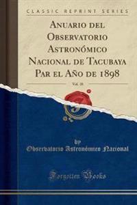 Anuario del Observatorio Astronomico Nacional de Tacubaya Par El Ano de 1898, Vol. 18 (Classic Reprint)