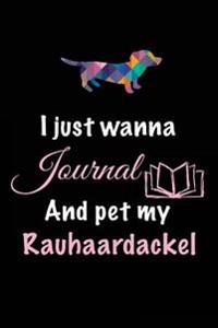 I Just Wanna Journal and Pet My Rauhaardackel: Pet Journal, a Writing Journal, 6 X 9, 108 Lined Pages (Diary, Notebook, Journal)