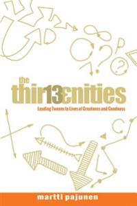 The Thirteenities: Leading Tweens to Lives of Greatness and Goodness