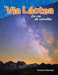 La Via Lactea: Un Rio de Estrellas (the Milky Way: A River of Stars) (Spanish Version) (Grade 5)