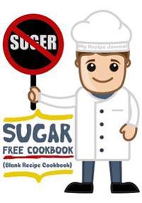 Sugar Free Cookbook: Blank Recipe Cookbook, 7 X 10, 100 Blank Recipe Pages