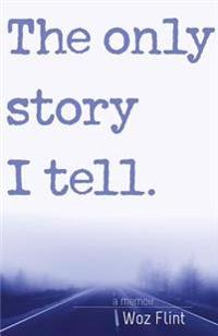 The Only Story I Tell: A Memoir