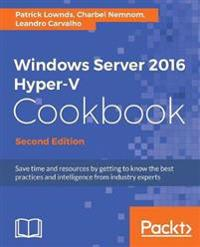 Windows Server 2016 Hyper-V Cookbook -
