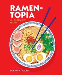 Ramen-Topia: 60+ Slurp-Tastic Recipes