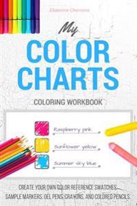 My Color Charts: Create Your Own Color Reference Swatches. Sample Markers, Gel Pens, Crayons, and Colored Pencils - Coloring Workbook