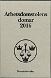 Arbetsdomstolens domar årsbok 2016 (AD)