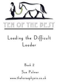 Ten of the Best - Book 2: Loading the Difficult Loader