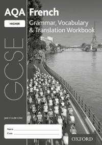 AQA GCSE French: Higher: Grammar, Vocabulary & Translation Workbook