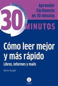 Como Leer Mejor y Mas Rapido Libros, Informes y Mails