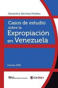 Casos de Estudio Sobre La Expropiacion En Venezuela