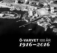 Ö-varvet 100 år, 1916 – 2016