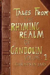 Ghosts in Jars: From the Rhyming Realm of Gandolin