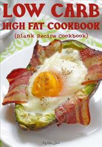 Low Carb High Fat Cookbook: Blank Recipe Journal Cookbook
