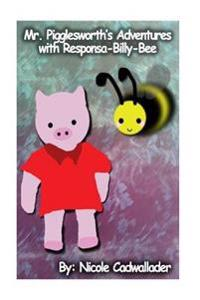 Mr. Pigglesworth's Adventures with Responsa-Billy-Bee