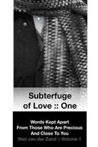 Subterfuge of Love: One: Words Kept Apart from Those Who Are Precious and Close to You