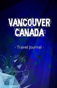 Vancouver Canada Travel Journal: Lined Writing Notebook Journal for Vancouver BC Canada