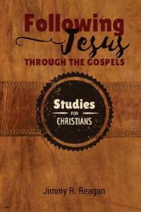 Following Jesus Through the Gospels: Making Sense of the Chronology, Geography, and Teaching Methods of Jesus