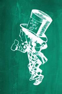 Alice in Wonderland Chalkboard Journal - Mad Hatter (Green): 100 Page 6 X 9 Ruled Notebook: Inspirational Journal, Blank Notebook, Blank Journal, Line