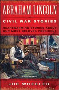 Abraham Lincoln Civil War Stories: Second Edition: Heartwarming Stories about Our Most Beloved President