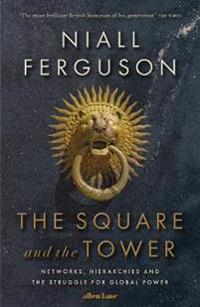 Square and the tower - networks, hierarchies and the struggle for global po