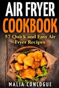 Air Fryer Cookbook: 57 Quick and Easy Air Fryer Recipes