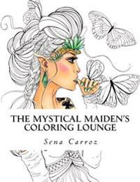The Mystical Maiden's Coloring Lounge: A Coloring Fanasty for All Ages