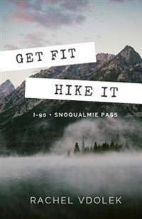 Get Fit Hike It!: Snoqualmie Region