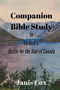 Companion Bible Study for Ed Hird's Battle for the Soul of Canada