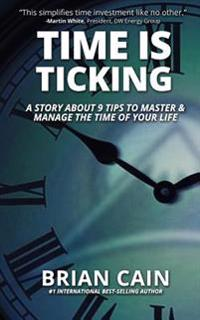 Pillar #3: Time Is Ticking: A Story about 9 Tips to Master & Manage the Time of Your Life