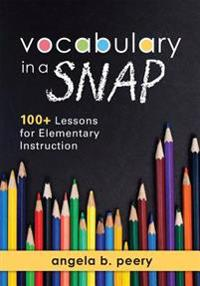 Vocabulary in a Snap: 100+ Lessons for Elementary Instruction