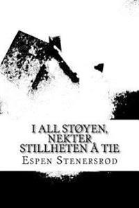 I all støyen, nektet stillheten å tie - Espen Stenersrod | Inprintwriters.org