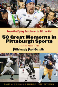 50 Great Moments in Pittsburgh Sports: From the Flying Dutchman to Sid the Kid