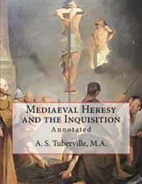 Mediaeval Heresy and the Inquisition: Annotated
