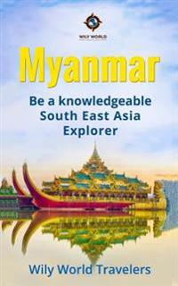 Myanmar (Burma): A Concise History, Language, Culture, Cuisine, Transport & Travel Guide