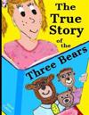 The True Story of the Three Bears: A Classic Children's Rhyming Tale about an Orphan Finding a Family