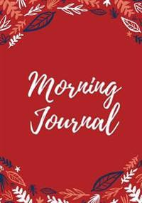 Morning Journal: 200 Pages, Firebrick Red Gratitude Journal, Daily/Nightly Prompts (7 X 10 In.)