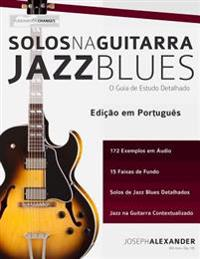Solos Na Guitarra: Jazz Blues: O Guia de Estudo Detalhado
