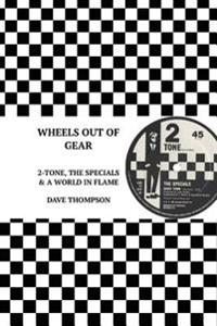 Wheels Out of Gear: 2-Tone, the Specials and a World in Flame (2017 Edition)