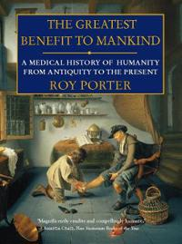 Greatest benefit to mankind - a medical history of humanity