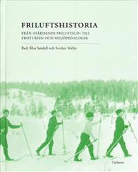 """Friluftshistoria : från """"härdande friluftslif"""" till ekoturism och miljöpedagogik: teman i det svenska friluftslivets historia"""