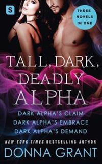 Tall, Dark, Deadly Alpha: (Dark Alpha's Claim; Dark Alpha's Embrace; Dark Alpha's Demand)