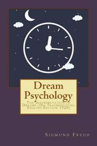 Dream Psychology: The Interpretation of Dreams (Die Traumdeutung English Edition 1920)