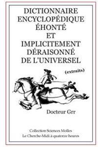 Dictionnaire Encyclopedique Ehonte Et Implicitement Deraisonne de L'Universel
