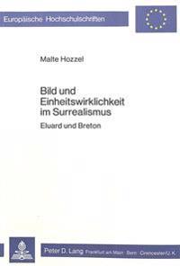 Bild Und Einheitswirklichkeit Im Surrealismus: Eluard Und Breton