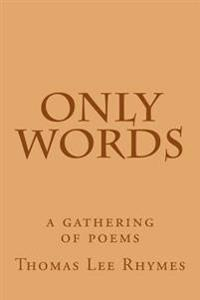 Only Words: A Gathering of Poems